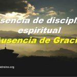 Ausencia de Disciplina Espiritual, Ausencia de Gracia!!