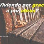 ¿Viviendo por Gracia o por Obras?