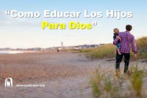 Como Educar los Hijos Para Dios