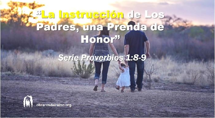 La Instrucción de los Padres, Una Prenda de Honor – Serie Proverbios 1:8-9