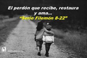 El perdón que recibe, restaura y ama – Serie Filemón 8-22