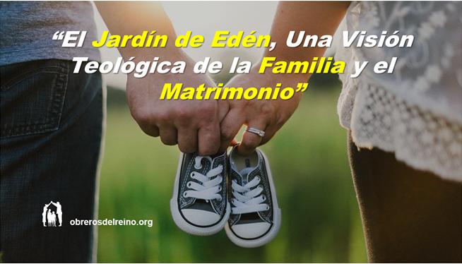 El Jardín de Edén, Una Visión Teológica de la Familia y el Matrimonio