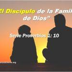 El Discípulo de la Familia de Dios – Serie Proverbios 1:10