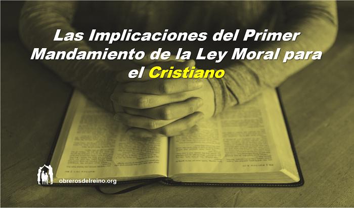 Las Implicaciones del Primer Mandamiento de la Ley Moral para el Cristiano