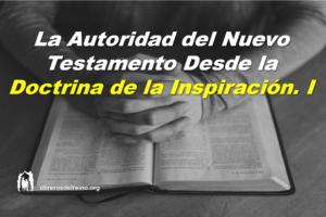 La Autoridad del Nuevo Testamento Desde la Doctrina de la Inspiración I