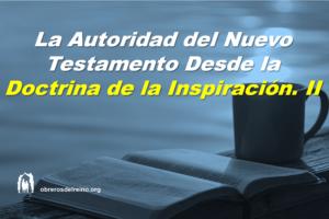La Autoridad del Nuevo Testamento Desde la Doctrina de la Inspiración II