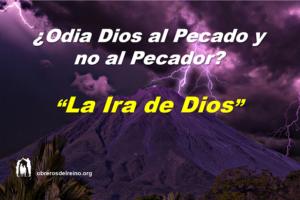 La Ira de Dios ¿Odia Dios al Pecado y no al Pecador?