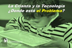 La Crianza y la Tecnología ¿Donde está el Problema?